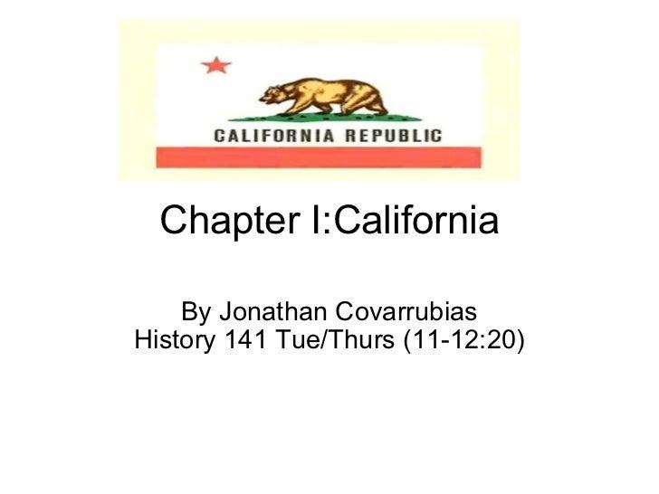 Chapter I:California By Jonathan Covarrubias History 141 Tue/Thurs (11-12:20)