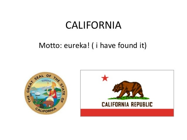 CALIFORNIA Motto: eureka! ( i have found it)