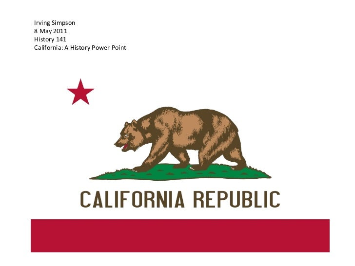 Irving Simpson 8 May 2011 History 141 California: A History Power Point