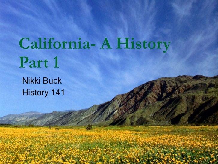 California- A History  Part 1 Nikki Buck History 141