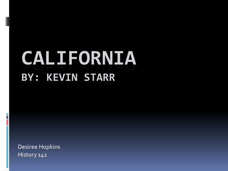 CaliforniaBy: Kevin Starr<br />Desiree Hopkins<br />History 141<br />