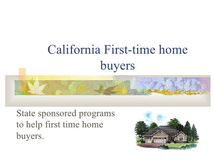 California First-time home buyers State sponsored programs to help first time home buyers.