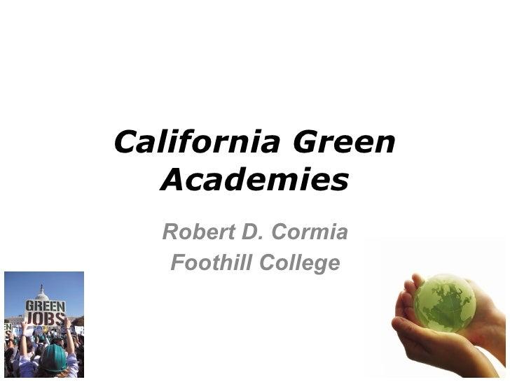 California Green   Academies   Robert D. Cormia    Foothill College