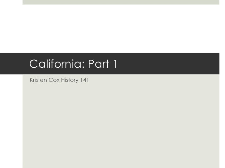 California: Part 1 Kristen Cox History 141