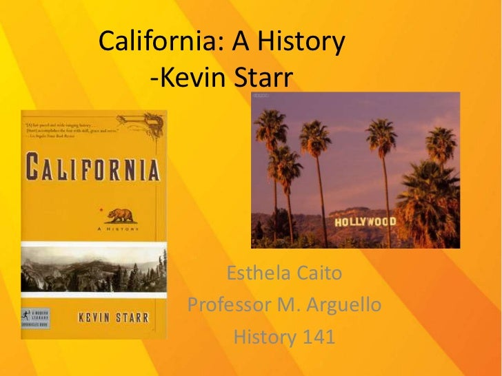 California: A History-Kevin Starr<br />EsthelaCaito<br />Professor M. Arguello<br />History 141<br />