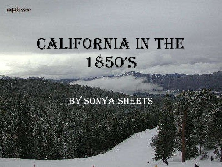 California in the 1850's By Sonya Sheets