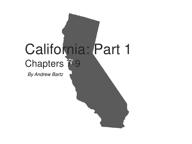 California: Part 1 Chapters 7-9 By Andrew Bartz