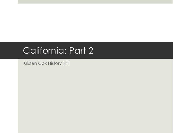 California: Part 2 Kristen Cox History 141