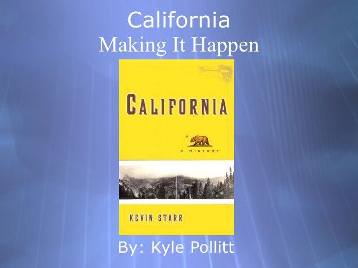 California Making It Happen By: Kyle Pollitt