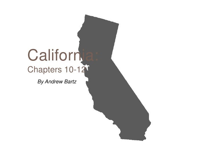 California: Chapters 10-12   By Andrew Bartz