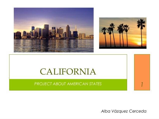 PROJECT ABOUT AMERICAN STATES CALIFORNIA 1 Alba Vázquez Cerceda