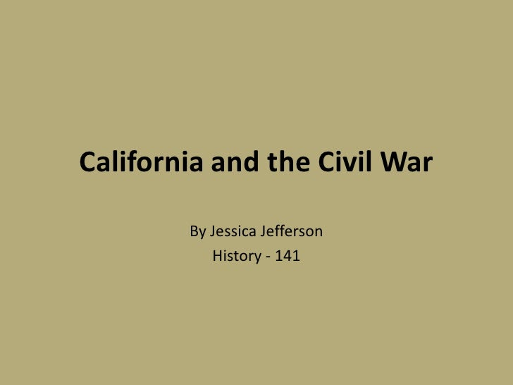 California and the Civil War        By Jessica Jefferson           History - 141