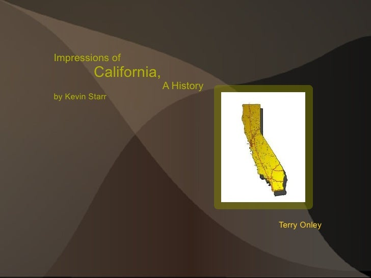 Impressions of  California,   A History by Kevin Starr Terry Onley