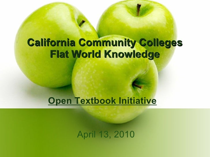 California Community Colleges Flat World Knowledge April 13, 2010 Open Textbook Initiative