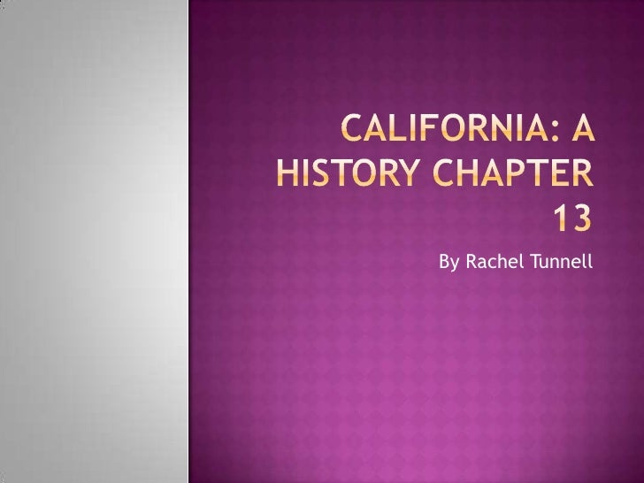 California: A history Chapter 13 <br />By Rachel Tunnell<br />