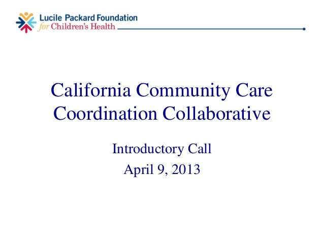 California Community CareCoordination CollaborativeIntroductory CallApril 9, 2013