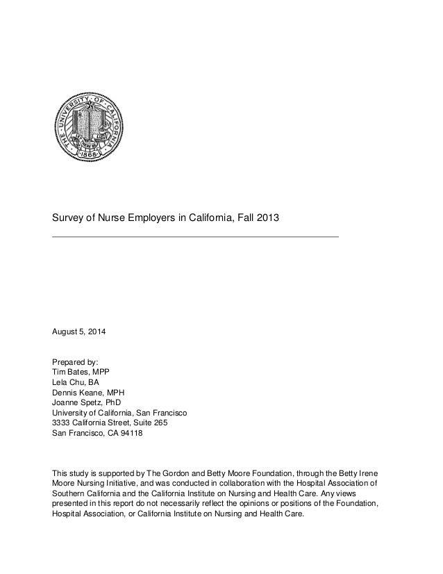 Survey of Nurse Employers in California, Fall 2013 August 5, 2014 Prepared by: Tim Bates, MPP Lela Chu, BA Dennis Keane, M...