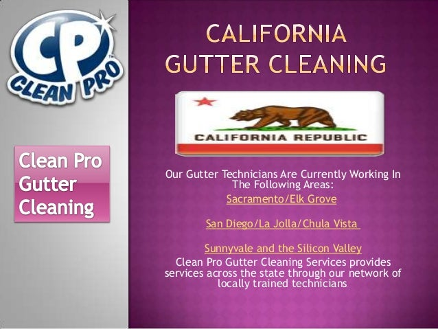 Our Gutter Technicians Are Currently Working In The Following Areas: Sacramento/Elk Grove San Diego/La Jolla/Chula Vista S...