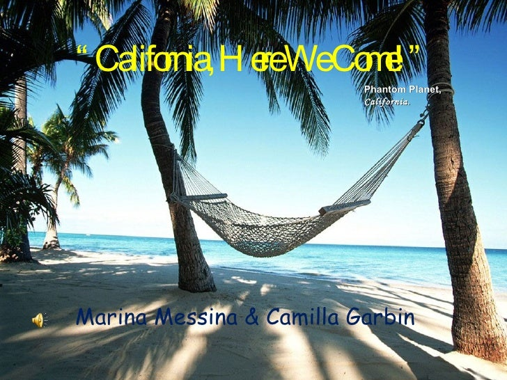 """ California, Here We Come!"" Marina Messina & Camilla Garbin Phantom Planet,  California."