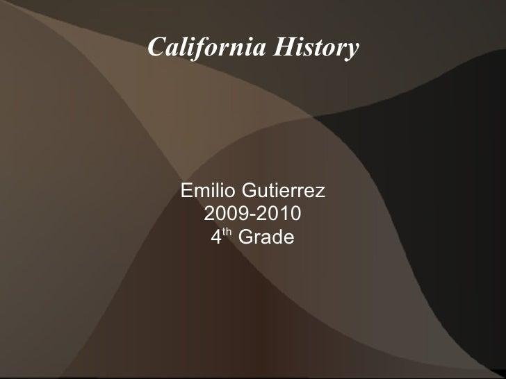 California History Emilio Gutierrez 2009-2010 4 th  Grade