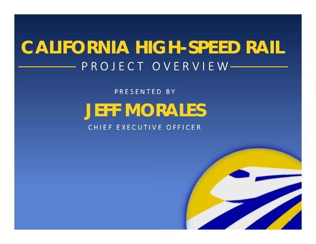 CALIFORNIA HIGH-SPEED RAILCALIFORNIA HIGH-SPEED RAIL 1 PROJECTOVERVIEWPROJECTOVERVIEW PR...