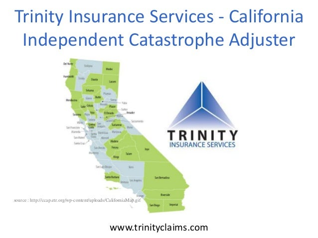 www.trinityclaims.com Trinity Insurance Services - California Independent Catastrophe Adjuster source : http://ccap.etr.or...