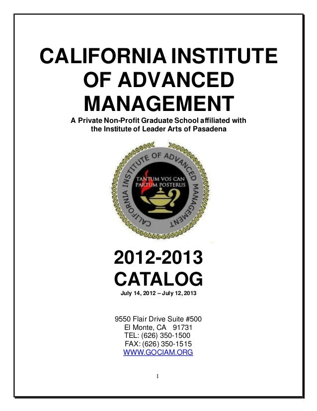 CALIFORNIA INSTITUTE OF ADVANCED MANAGEMENT A Private Non-Profit Graduate School affiliated with the Institute of Leader A...