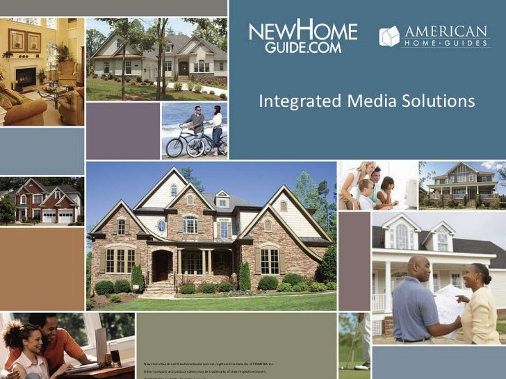 Integrated Media Solutions New Home Guide and NewHomeGuide.com are registered trademarks of PRIMEDIA Inc.  Other company a...