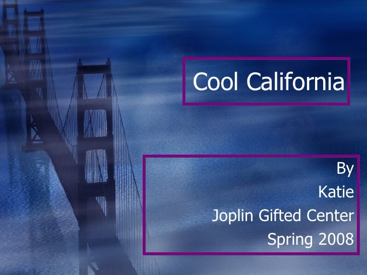 Cool California By Katie Joplin Gifted Center Spring 2008