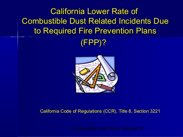 California Lower Rate ofCombustible Dust Related Incidents Due  to Required Fire Prevention Plans               (FPP)?    ...