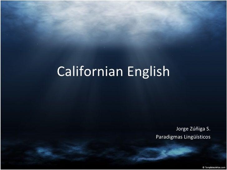 Californian English Jorge Zúñiga S. Paradigmas Lingüísticos