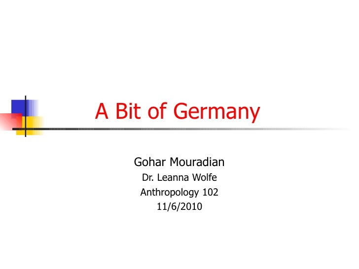 A Bit of Germany Gohar Mouradian Dr. Leanna Wolfe Anthropology 102 11/6/2010