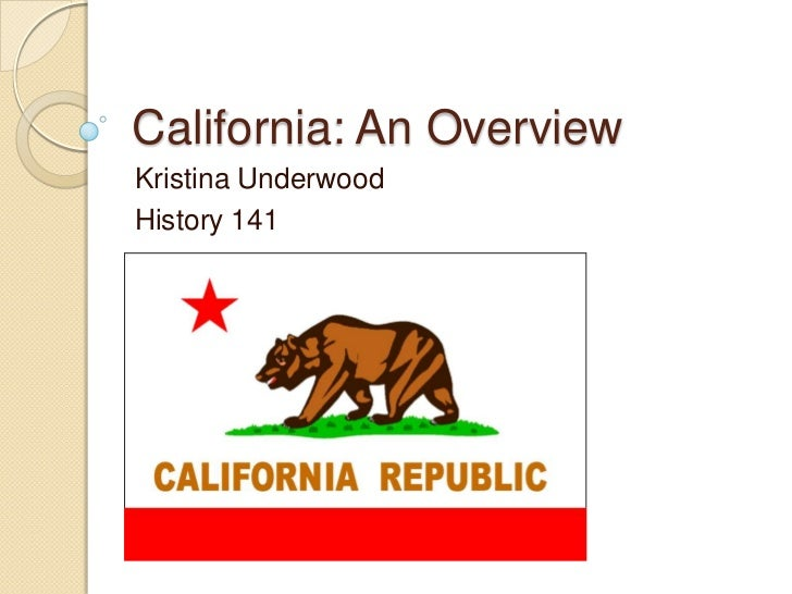 California: An Overview<br />Kristina Underwood<br />History 141<br />