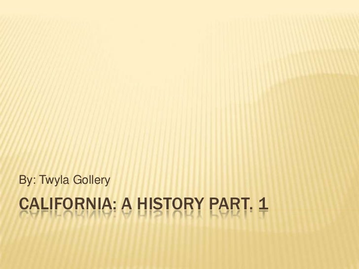California: A History Part. 1<br />By: Twyla Gollery<br />