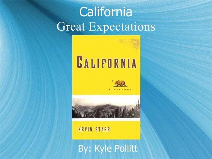 California Great Expectations By: Kyle Pollitt