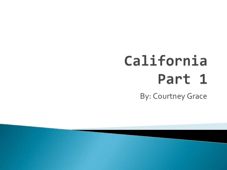 CaliforniaPart 1<br />By: Courtney Grace<br />