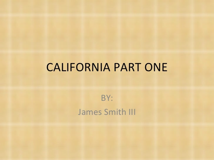 CALIFORNIA PART ONE BY: James Smith III