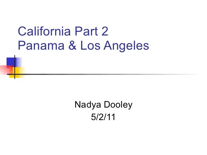 California Part 2 Panama & Los Angeles Nadya Dooley 5/2/11