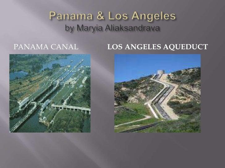 Panama& Los Angelesby MaryiaAliaksandrava<br />Panama Canal<br />Los Angeles Aqueduct<br />