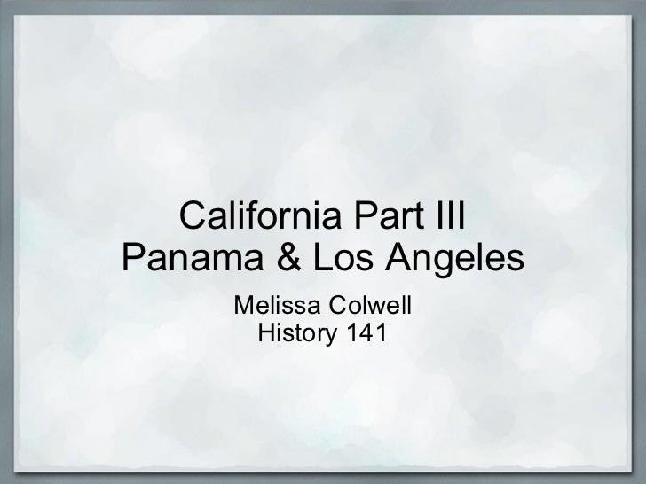California Part III Panama & Los Angeles Melissa Colwell History 141