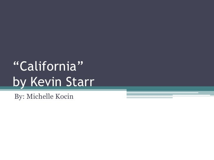 """California"" by Kevin Starr<br />By: Michelle Kocin<br />"
