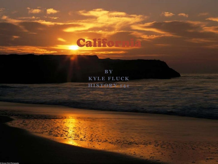 By <br />Kyle Fluck<br />History 141<br />California<br />