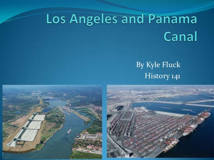 California Pt. 2Los Angeles and Panama Canal<br />By Kyle Fluck<br />History 141<br />