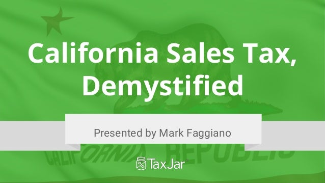 California Sales Tax, Demystified Presented by Mark Faggiano