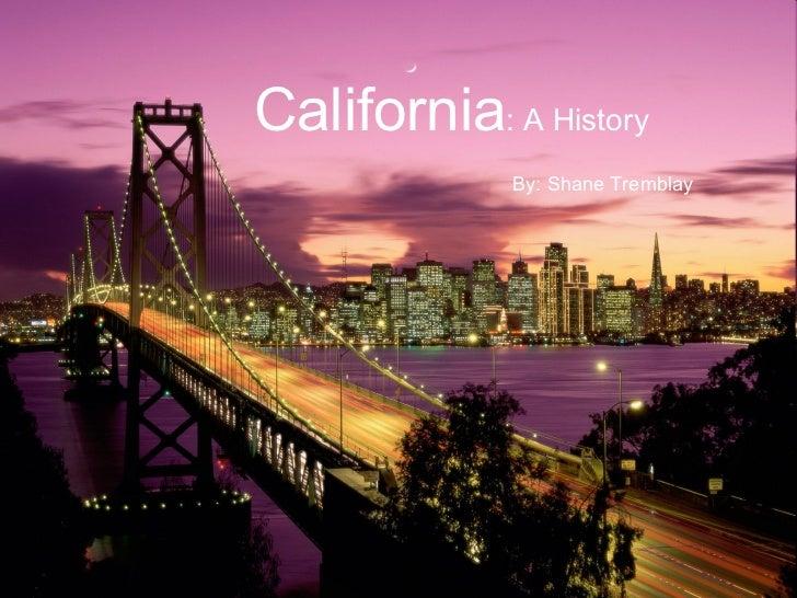 California: A History By: Shane Tremblay California : A History By: Shane Tremblay