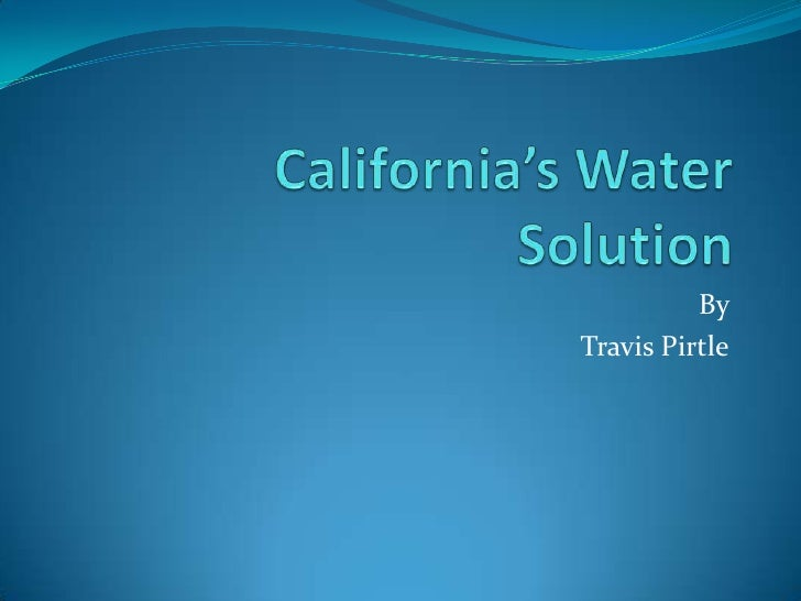 California's Water Solution<br />By <br />Travis Pirtle<br />
