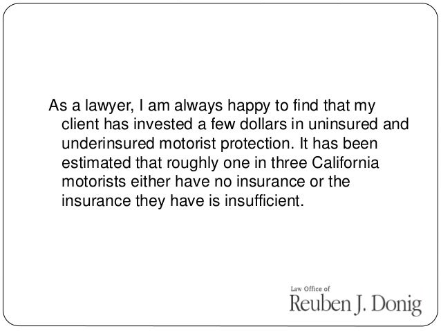 As a lawyer, I am always happy to find that my client has invested a few dollars in uninsured and underinsured motorist pr...