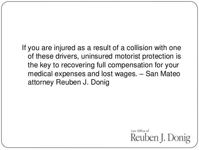 If you are injured as a result of a collision with one of these drivers, uninsured motorist protection is the key to recov...
