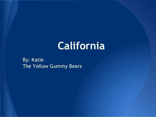 CaliforniaBy: KatieThe Yellow Gummy Bears