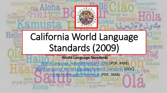 California World Language Standards (2009) World Language Standards World Language, Adopted January 2009 (PDF; 4MB) Word v...